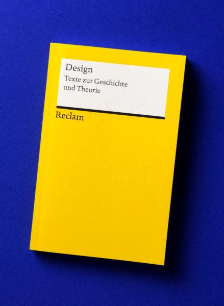 Design. Texte zur Geschichte und Theorie hrsg. von Gerda Breuer und Petra Eisele Reclam 2018
